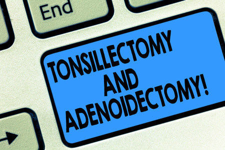 Text sign showing Tonsillectomy And Adenoidectomy. Conceptual photo Procedure in removing tonsil and adenoid Keyboard key Intention to create computer message pressing keypad idea