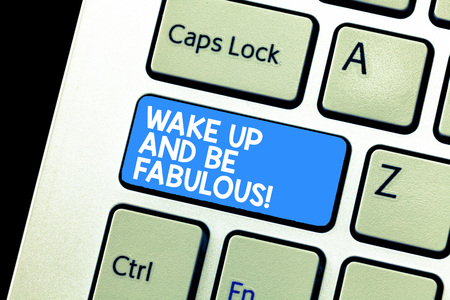 Writing note showing Wake Up And Be Fabulous. Business photo showcasing Motivation inspiration encouragement for being great Keyboard Intention to create computer message keypad idea