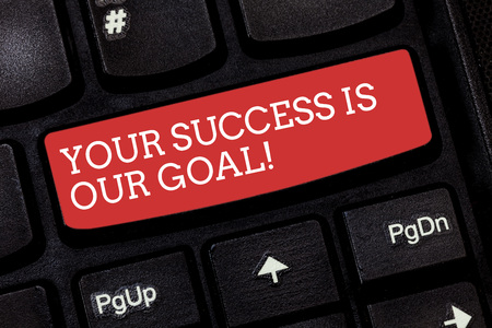 Writing note showing Your Success Is Our Goal. Business photo showcasing We can assist support you in your objectives Keyboard key Intention to create computer message pressing keypad idea
