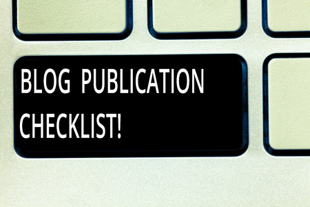Writing note showing Blog Publication Checklist. Business photo showcasing actionable items list in publishing a blog Keyboard key Intention to create computer message pressing keypad idea