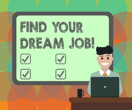 Word writing text Find Your Dream Job. Business concept for Seeking for work position in company career success Blank Bordered Board behind Man Sitting Smiling with Laptop Mug on Desk