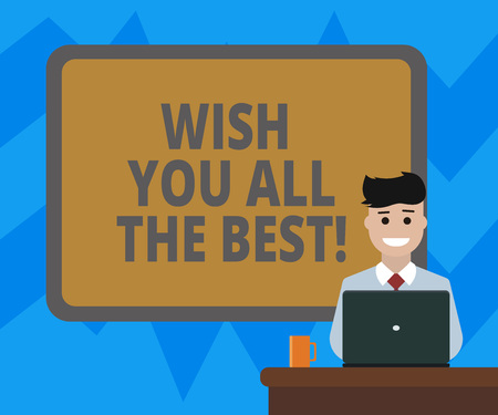Text sign showing Wish You All The Best. Conceptual photo Special wishes have a good fortune lucky life Blank Bordered Board behind Man Sitting Smiling with Laptop Mug on Desk