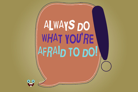 Writing note showing Always Do What You Re Afraid To Do. Business photo showcasing Overcome your fear Challenge motivation Blank Color Speech Bubble Outlined with Exclamation Point