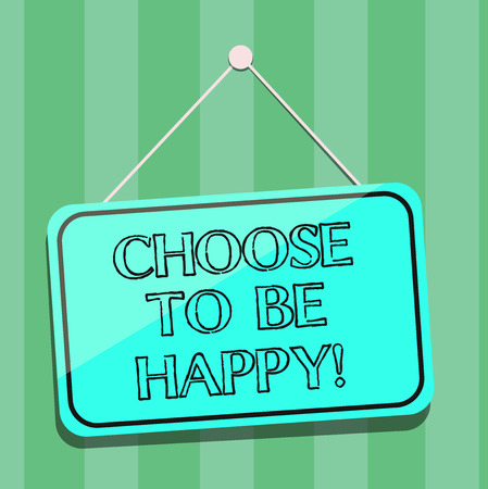 Handwriting text writing Choose To Be Happy. Concept meaning Decide being in a good mood smiley cheerful glad enjoy Blank Hanging Color Door Window Signage with Reflection String and Tack