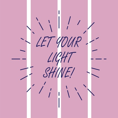 Writing note showing Let Your Light Shine. Business photo showcasing Always be brilliant inspiring fabulous positive Thin Beam Lines Spreading out Sunburst Radiates on Squares