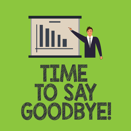 Word writing text Time To Say Goodbye. Business concept for Separation Moment Leaving Breakup Farewell Wishes Ending Man in Business Suit Standing Pointing a Board with Bar Chart Copy Space