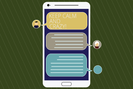 Word writing text Keep Calm And Crazy. Business concept for Relax and go insane happy get excited celebrate Mobile Messenger Screen with Chat Heads and Blank Color Speech Bubbles