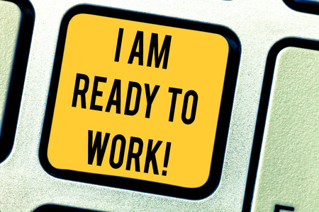 Conceptual hand writing showing I Am Ready To Work. Business photo text Be prepared for a job motivated to achieve goals Keyboard key Intention to create computer message idea