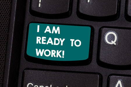 Text sign showing I Am Ready To Work. Conceptual photo Be prepared for a job motivated to achieve goals Keyboard key Intention to create computer message pressing keypad idea