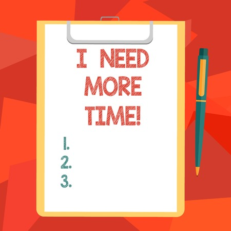 Word writing text I Need More Time. Business concept for Needing extra hours to finish a job Exhausted tired Blank Sheet of Bond Paper on Clipboard with Click Ballpoint Pen Text Space