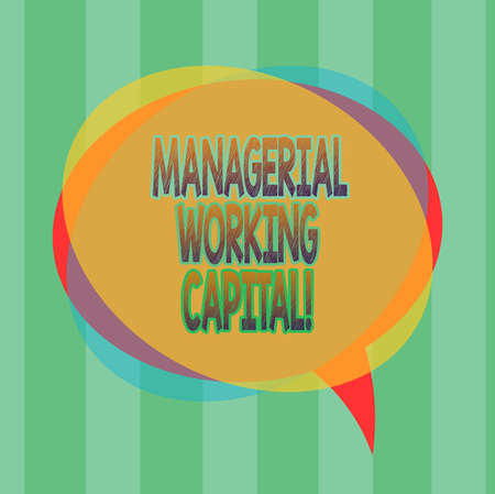 Word writing text Managerial Working Capital. Business concept for Shortterm liabilities and shortterm assets Blank Speech Bubble photo and Stack of Transparent Circle Overlapping
