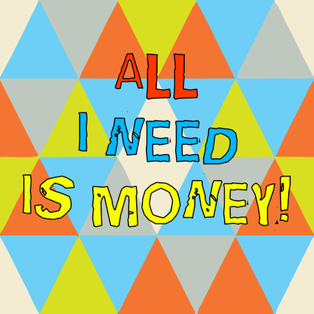 Writing note showing All I Need Is Money. Business photo showcasing Financial problems cash required to accomplish goals Triangles Creating and Forming another Shape Multi Color Copy Space
