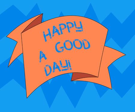Textschild mit Happy A Good Day. Konzeptionelle Foto Beste Wünsche für Sie glückliche Zeiten heute zu haben Motivation gefaltet 3D Ribbon Strip Solid Color Blank Sash Foto für Feier