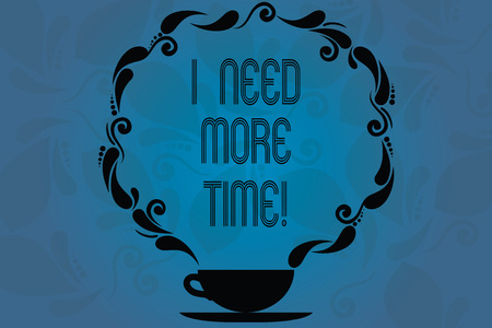 Conceptual hand writing showing I Need More Time. Business photo showcasing Needing extra hours to finish a job Exhausted tired Cup and Saucer with Paisley Design Blank Watermarked Space