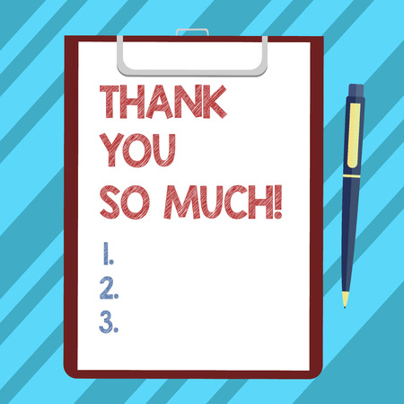 Text sign showing Thank You So Much. Conceptual photo Expression of Gratitude Greetings of Appreciation Blank Sheet of Bond Paper on Clipboard with Click Ballpoint Pen Text Space