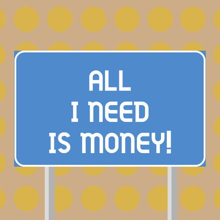 Word writing text All I Need Is Money. Business concept for Financial problems cash required to accomplish goals Blank Rectangular Outdoor Color Signpost photo with Two leg and Outline 版權商用圖片