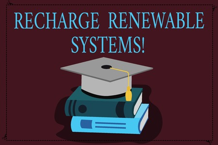 Writing note showing Recharge Renewable Systems. Business photo showcasing Clean and sustainable energy and nonpolluting Color Graduation Hat with Tassel 3D Academic cap on Books