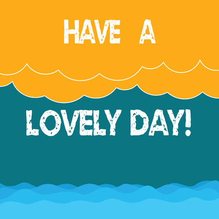 Word writing text Have A Lovely Day. Business concept for Best wishes for you to have good times today Motivation Halftone Wave and Fluffy Heavy Cloud Seascape Scenic with Blank Text Space