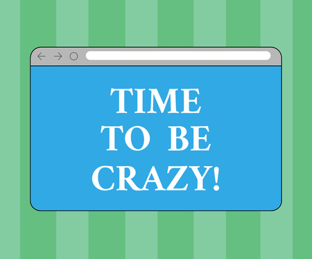 Handwriting text writing Time To Be Crazy. Concept meaning Leisure moments relax be happy enjoy the day have a party Monitor Screen with Forward Backward Progress Control Bar Blank Text Space Stock Photo