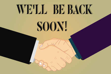 Writing note showing We Ll Be Back Soon. Business photo showcasing Taking a short break out of work coming back in a few Hu analysis Shaking Hands on Agreement Sign of Respect and Honor