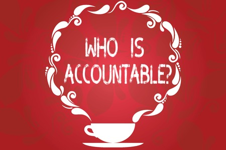 Word writing text Who Is Accountablequestion. Business concept for To be responsible or answerable for something Cup and Saucer with Paisley Design as Steam icon on Blank Watermarked Space