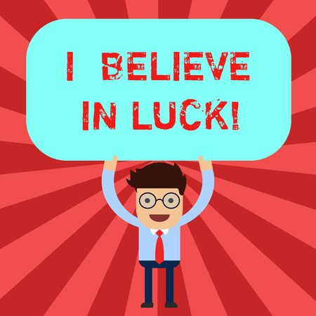 Handwriting text I Believe In Luck. Concept meaning To have faith in lucky charms Superstition thinking Man Standing Holding Above his Head Blank Rectangular Colored Board