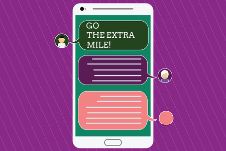 Text sign showing Go The Extra Mile. Conceptual photo Give an additional do more than is expected from you Mobile Messenger Screen with Chat Heads and Blank Color Speech Bubbles
