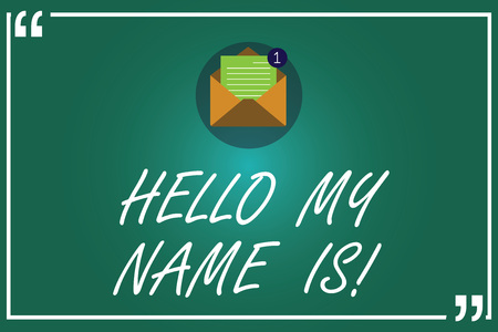 Handwriting text writing Hello My Name Is. Concept meaning introducing yourself to new showing workers as Presentation Open Envelope with Paper New Email Message inside Quotation Mark Outline