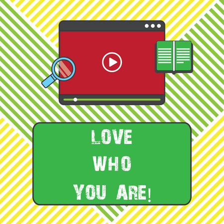 Text sign showing Love Who You Are. Conceptual photo Expressing roanalysistic feelings and positive emotions Tablet Video Player Uploading Downloading and Magnifying Glass Text Space