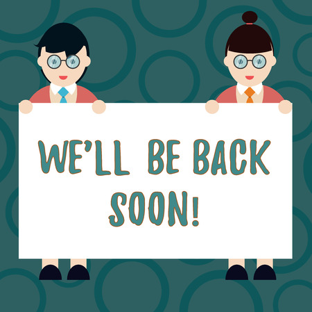 Writing note showing We Ll Be Back Soon. Business photo showcasing Taking a short break out of work coming back in a few Male and Female in Uniform Holding Placard Banner Text Space