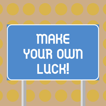 Word writing text Make Your Own Luck. Business concept for Be the creator of your demonstratingal destiny and chances Blank Rectangular Outdoor Color Signpost photo with Two leg and Outline