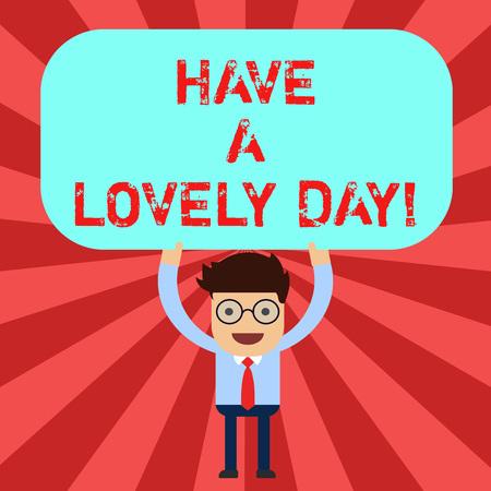 Handschrift Text haben einen schönen Tag. Begriff Sinne die besten Wünsche für Sie gute Zeiten heute zu haben Motivation Mann stehend Holding über seinem Kopf leere rechteckige farbige Tafel