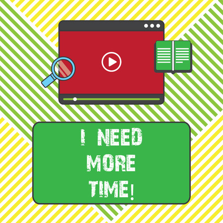 Text sign showing I Need More Time. Conceptual photo Needing extra hours to finish a job Exhausted tired Tablet Video Player Uploading Downloading and Magnifying Glass Text Space