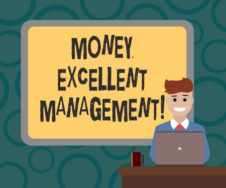 Writing note showing Money Excellent Management. Business photo showcasing how you handle all aspects of your finances Bordered Board behind Man Sitting Smiling with Laptop Mug on Desk