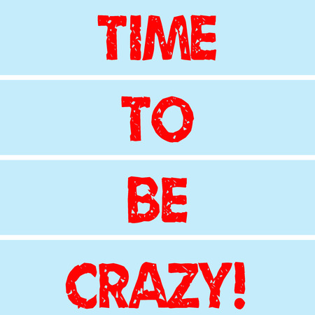 Handwriting text writing Time To Be Crazy. Concept meaning Leisure moments relax be happy enjoy the day have a party Rectangular Color Label Strips Blank Text Space for Presentation Posters Stock Photo