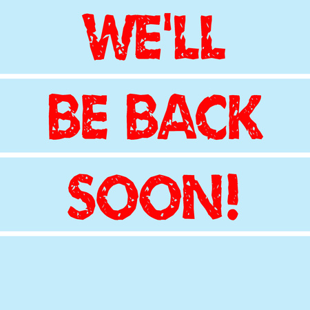 Handwriting text writing Well Be Back Soon. Concept meaning Taking a short break out of work coming back in a few Rectangular Color Label Strips Blank Text Space for Presentation Posters
