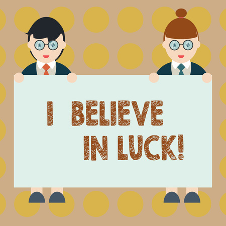 Word writing text I Believe In Luck. Business concept for To have faith in lucky charms Superstition thinking Male and Female in Uniform Standing Holding Blank Placard Banner Text Space