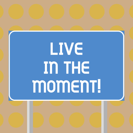 Word writing text Live In The Moment. Business concept for Be inspired motivated enjoy today happy moments Blank Rectangular Outdoor Color Signpost photo with Two leg and Outline