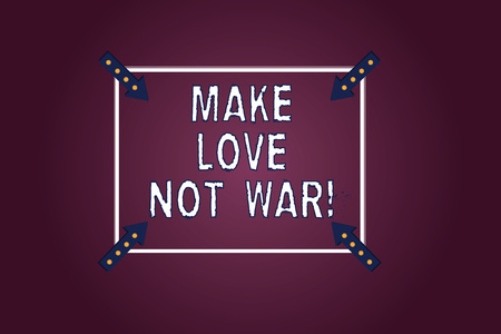 Handwriting text Make Love Not War. Concept meaning Do not fight against each other have peace and affection Square Outline with Corner Arrows Pointing Inwards on Color Background