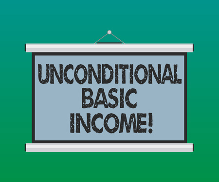 Handwriting text Unconditional Basic Income. Concept meaning paid income without a requirement to work Blank Portable Wall Hanged Projection Screen for Conference Presentation