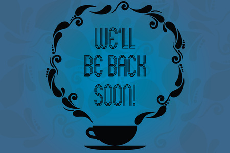 Conceptual hand writing showing We'll Be Back Soon. Business photo showcasing Taking a short break out of work coming back in a few Cup and Saucer with Paisley Design Blank Watermarked Space