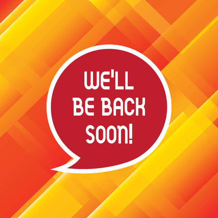 Word writing text Well Be Back Soon. Business concept for Taking a short break out of work coming back in a few Blank Speech Bubble Sticker with Border Empty Text Balloon Dialogue Box