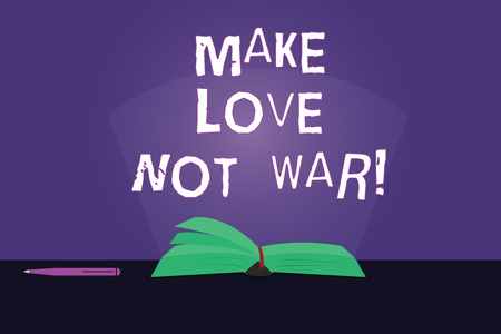 Writing note showing Make Love Not War. Business photo showcasing Do not fight against each other have peace and affection Color Pages of Book on Table with Pen and Light Beam Glaring
