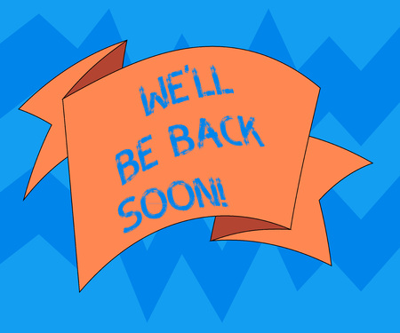 Text sign showing We'll Be Back Soon. Conceptual photo Taking a short break out of work coming back in a few Folded 3D Ribbon Strip Solid Color Blank Sash photo for Celebration