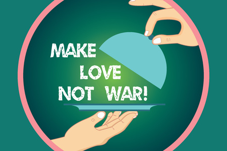 Word writing text Make Love Not War. Business concept for Do not fight against each other have peace and affection Hu analysis Hands Serving Tray Platter and Lifting the Lid inside Color Circle Stock Photo
