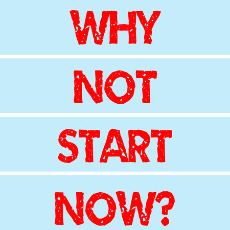 Handwriting text writing Why Not Start Now. Concept meaning Today is a good day to take action tomorrow is too late Rectangular Color Label Strips Blank Text Space for Presentation Posters