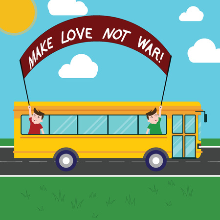 Handwriting text Make Love Not War. Concept meaning Do not fight against each other have peace and affection Two Kids Inside School Bus Holding Out Banner with Stick on a Day Trip