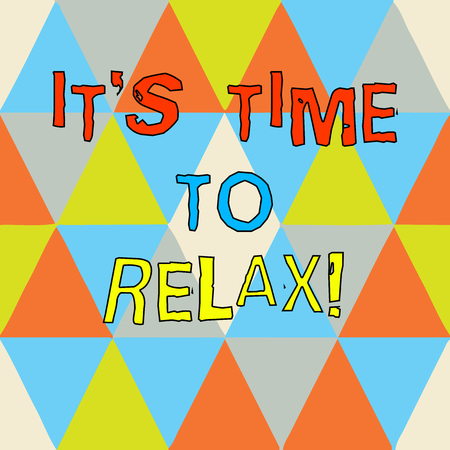 Writing note showing It S Is Time To Relax. Business photo showcasing Take a break relaxing days vacation leisure have fun Triangles Creating and Forming another Shape Multi Color Copy Space