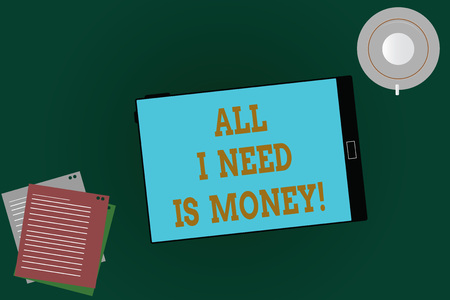 Word writing text All I Need Is Money. Business concept for Financial problems cash required to accomplish goals Tablet Empty Screen Cup Saucer and Filler Sheets on Blank Color Background