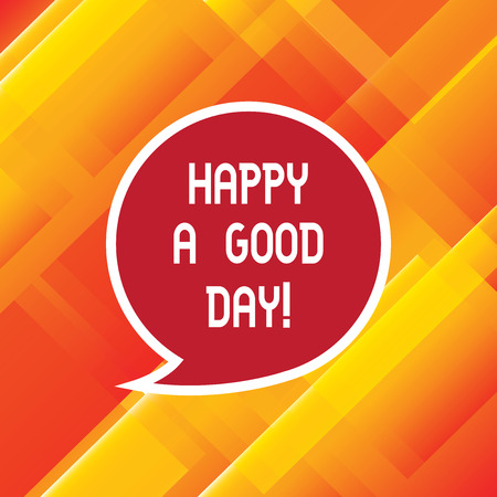 Word writing text Happy A Good Day. Business concept for Best wishes for you to have happy times today Motivation Blank Speech Bubble Sticker with Border Empty Text Balloon Dialogue Box Banque d'images